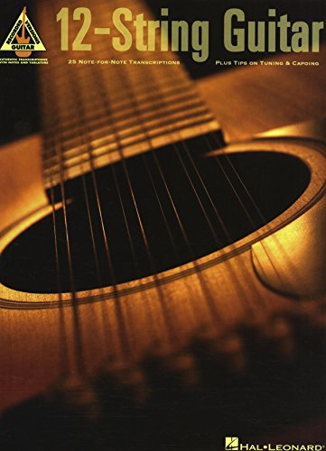 12-String Guitar: 25 Note-for-Note Transcriptions Plus Tips on Tuning & Capoing (Guitar Recorded Versions)