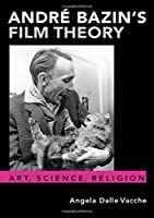 André Bazin's Film Theory: Art, Science, Religion