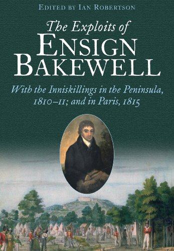 The Exploits of Ensign Bakewell MS: With the Inniskillings in the Peninsula, & in Paris, 1811-11: 1815