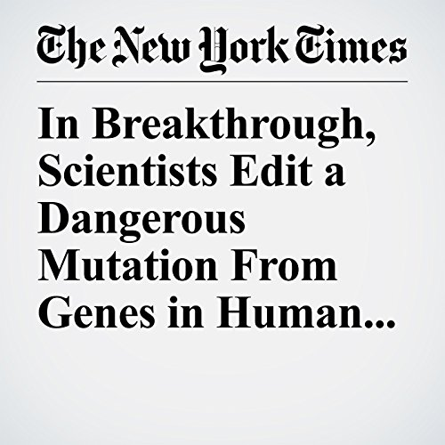 In Breakthrough, Scientists Edit a Dangerous Mutation From Genes in Human Embryos copertina