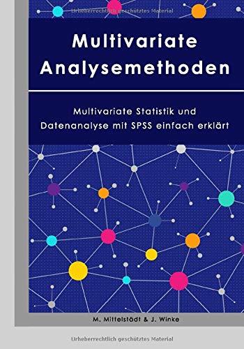 Multivariate Analysemethoden: Multivariate Statistik und Datenanalyse mit SPSS einfach erklärt