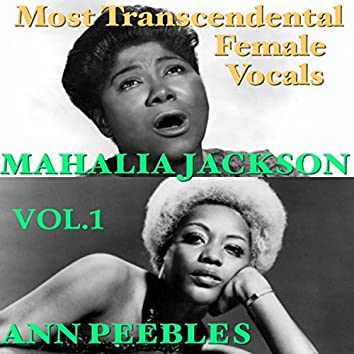 Most Transcendental Female Vocals: Ann Peebles & Mahalia Jackson, Vol.1