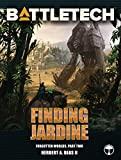 BattleTech: Finding Jardine: (Forgotten Worlds, Part Two)