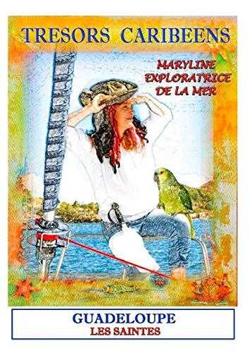 Trésors caribéens avec Maryline l'exploratrice : Volume 1, Les saintes