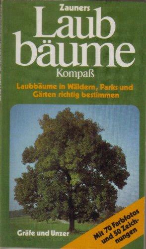 Zauners Laubbäume-Kompaß. Laubbäume in Wäldern, Parks und Gärten richtig bestimmen. (Mit 70 Farbfotos und 50 Zeichnungen)
