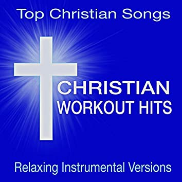Christian Workout Hits -Top Christian Songs (Relaxing Instrumental Versions)