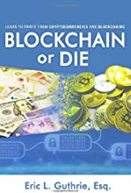 Blockchain or Die: Learn to Profit from Cryptocurrencies and Blockchains