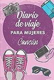 Diario De Viaje Para Mujeres Cancún: 6x9 Diario de viaje I Libreta para listas de tareas I Regalo perfecto para tus vacaciones en Cancún