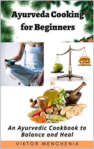 Ayurveda Cooking for Beginners: An Ayurvedic Cookbook to Balance and Heal (English Edition)
