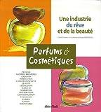 Parfums & Cosmétiques - Une industrie du rêve et de la beauté