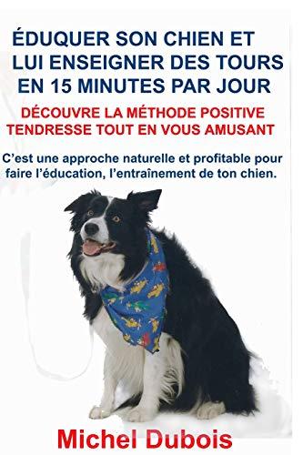 Éduquer son chien et lui enseigner des Tours en 15 Minutes par Jour