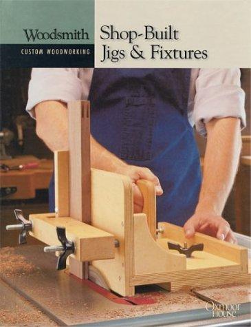 Shop Built Jigs & Fixtures (Woodsmith Custom Woodworking)