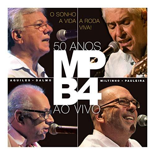 Mpb4 - O Sonho, A Vida, A Roda Viva! 50 [CD]