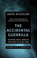 The Accidental Guerrilla: Fighting Small Wars in the Midst of a Big One (Conflict Classics)