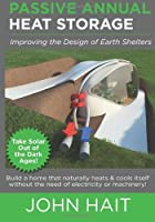 Passive Annual Heat Storage: Improving the Design of Earth Shelters (2013 Revision) by John Hait(2013-11-17)