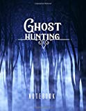 Ghost Hunting Notebook: Journal for Tracking Hauntings and Paranormal Encounters Made for Ghost Hunting Equipment Kit
