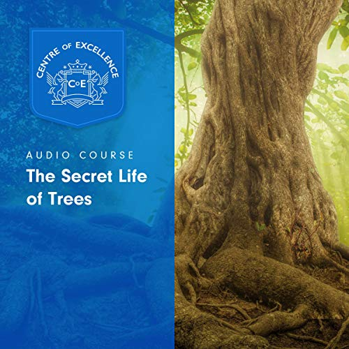 The Secret Life of Trees                   By:                                                                                                                                 Centre of Excellence                               Narrated by:                                                                                                                                 Kate Rowle                      Length: 3 hrs and 1 min     Not rated yet     Overall 0.0