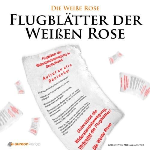 Flugblätter der Weißen Rose                   Autor:                                                                                                                                 div.                               Sprecher:                                                                                                                                 Miriam Molitor                      Spieldauer: 43 Min.     7 Bewertungen     Gesamt 4,4