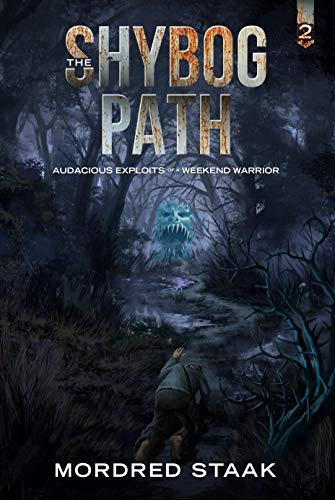The Shybog Path (AUDACIOUS EXPLOITS of a WEEKEND WARRIOR Book 2) (English Edition)