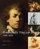 Rembrandts Weg zur Kunst: 1606?1632 - Roelof van Straten