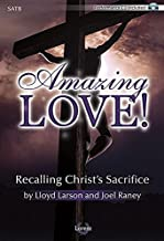 Amazing Love! - Satb with Performance CD: Recalling Christ's Sacrifice