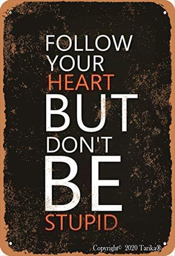 Follow Your Heart But Don'T Be Stúpid Iron Retro Look 20 x 30 cm Decoración Artesanía Cartel para Hogar Cocina Baño Granja Jardín Garaje Divertida Decoración de Pared