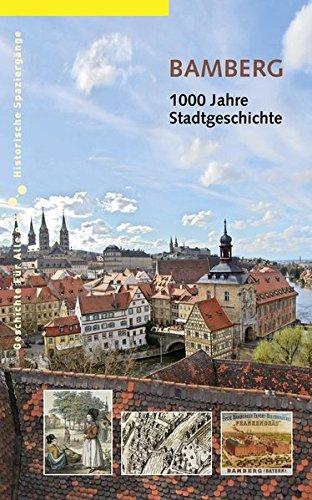 Bamberg: 1000 Jahre Stadtgeschichte (Historische Spaziergänge)