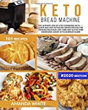 Keto Bread Machine: The Ultimate Step-by-Step Cookbook with 101 Quick and Easy Ketogenic Baking Recipes for Cooking Delicious Low-Carb and Gluten-Free Homemade Loaves in Your Bread Maker