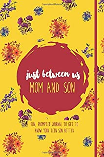 just between us Mom and Son Journal: Fun, Prompted Journal to Get to Know Your Teen Son Better (fill in the blank journal)