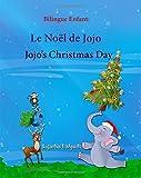 Bilingue Enfant: Jojo's Christmas day. Le Noel de Jojo: Un livre d'images pour les enfants (Edition bilingue français-anglais),Livre bilingues anglais (Anglais Edition), Noel livre enfant