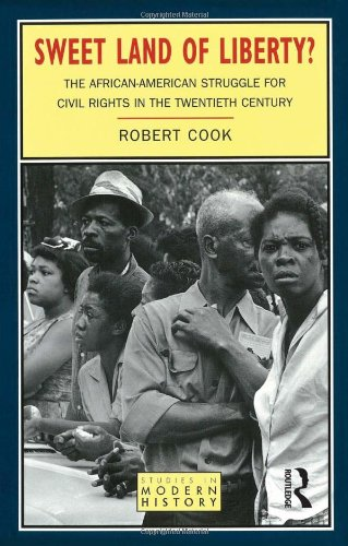 Sweet Land of Liberty?: The African-American Struggle for Civil Rights in the Twentieth Century (Studies In Modern Histo