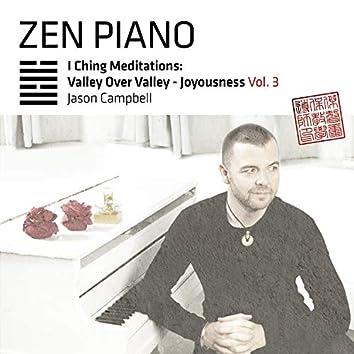 Zen Piano I Ching Meditations: Valley Over Valley - Joyousness, Vol. 3