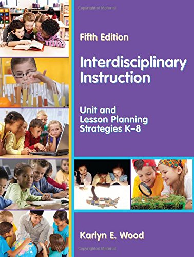 Interdisciplinary Instruction Unit And Lesson Planning Strategies K 8 Fifth Edition