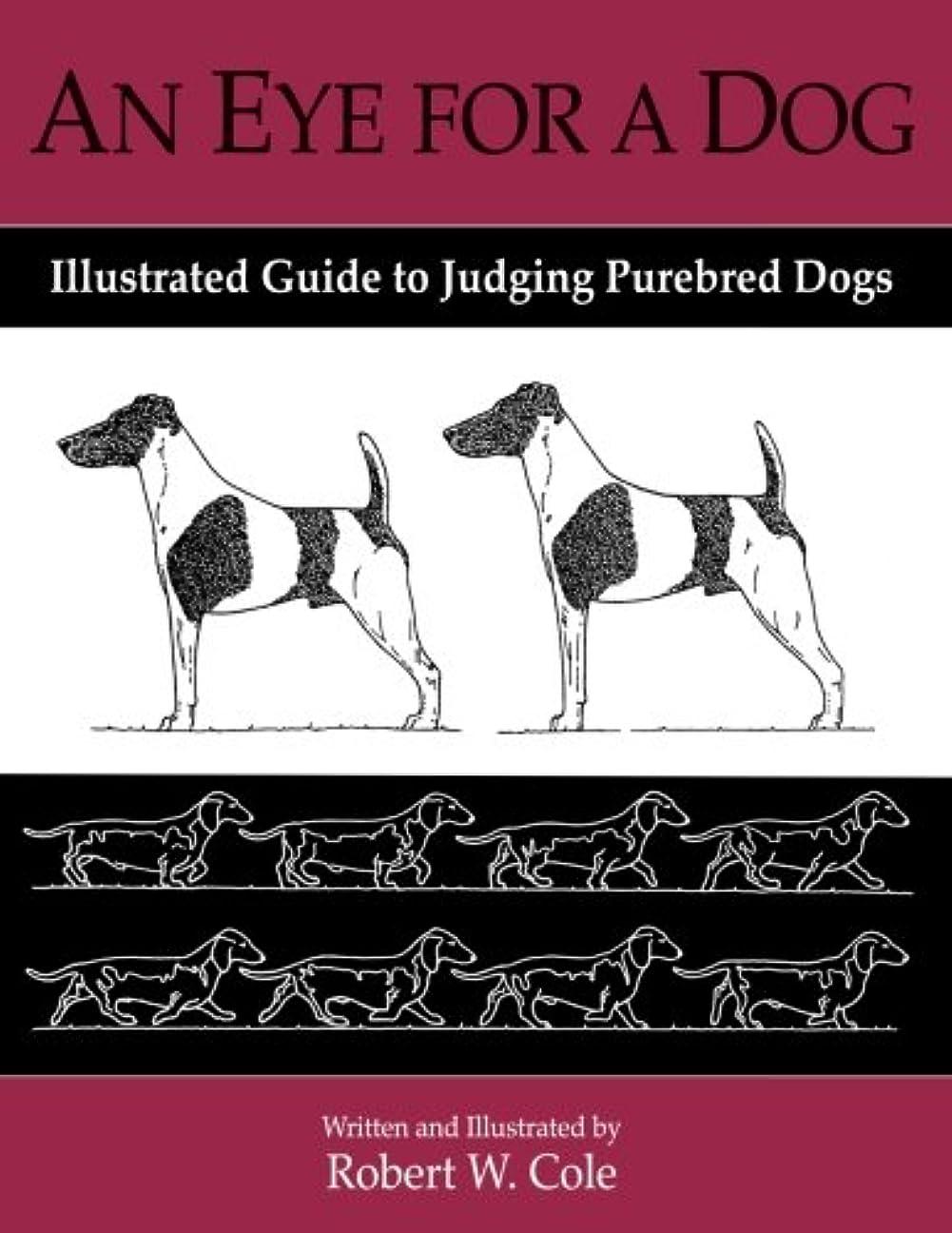 独創的軽量熱An Eye For a Dog: Illustrated Guide to Judging Purebred Dogs