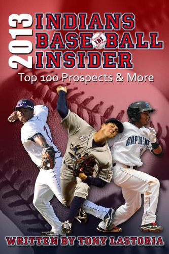 2013 Cleveland Indians Baseball Insider: The Top 100 Prospects & More (English Edition)