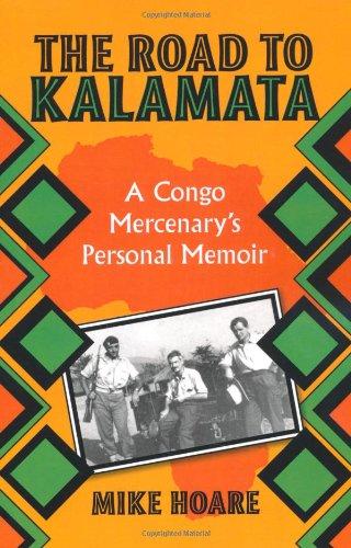 Download The Road to Kalamata: A Congo Mercenary's Personal Memoir 1581606419