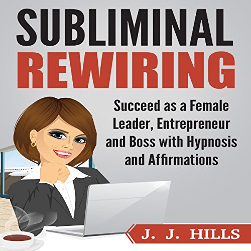 Subliminal Rewiring: Succeed as a Female Leader, Entrepreneur and Boss with Hypnosis and Affirmations copertina