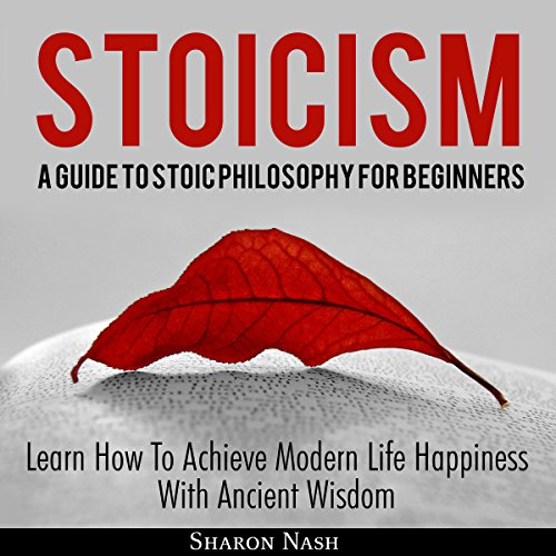Stoicism: A Guide to Stoic Philosophy for Beginners     Learn How to Achieve Modern Life Happiness with Ancient Wisdom              By:                                                                                                                                 Sharon Nash                               Narrated by:                                                                                                                                 Matt Montanez                      Length: 26 mins     3 ratings     Overall 4.0