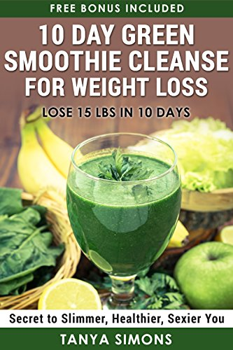 10 Day Green Smoothie Cleanse For Weight Loss 10 Day Diet Plan 50 Delicious Quick