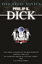 Five Great Novels : Do Androids Dream of Electric Sleep / Martian Time Slip / Ubik / the Three Stigmata of Palmer Eldritch...