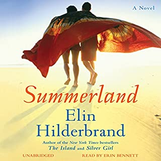 Summerland     A Novel              By:                                                                                                                                 Elin Hilderbrand                               Narrated by:                                                                                                                                 Erin Bennett                      Length: 13 hrs and 21 mins     245 ratings     Overall 4.2
