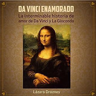 Da Vinci Enamorado: La interminable historia de amor de Da Vinci y La Gioconda [Da Vinci in Love: The Neverending Story of the Love of Da Vinci and La Gioconda] cover art