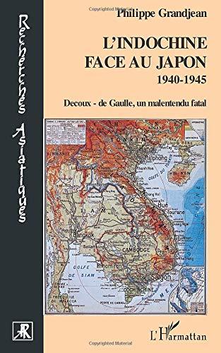 L'Indochine face au Japon: 1940-1945 - Decoux- de Gaulle, un malentendu fatal