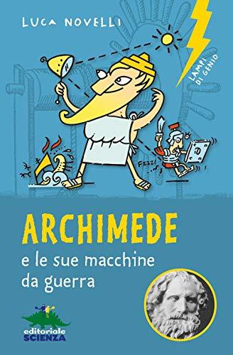 Archimede e le sue macchine da guerra. Nuova ediz.