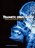 Traumatic Brain Injury: From Concussion to Coma - Connie Goldsmith