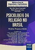 Psicologia da Religião no Brasil - História, Pesquisa e Ensino - Biblioteca Juruá de Religiosidades e Espiritualidades - Coordenador: Adriano Furtado Holanda