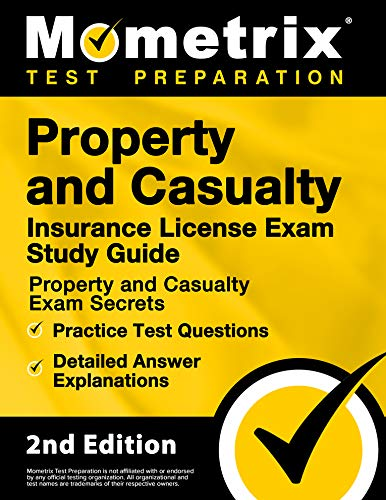 Property and Casualty Insurance License Exam Study Guide - Property and Casualty Exam Secrets, Practice Test Questions, Detailed Answer Explanations [2nd Edition]