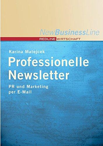 Professionelle Newsletter: PR und Marketing per E-Mail (New Business Line)