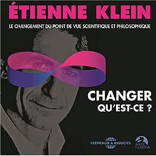 Changer, qu'est-ce ? Le changement du point de vue scientifique et philosophique                   De :                                                                                                                                 Étienne Klein                               Lu par :                                                                                                                                 Étienne Klein                      Durée : 2 h et 13 min     2 notations     Global 5,0