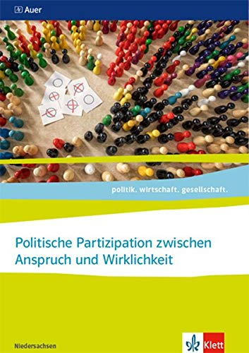 Politische Partizipation zwischen Anspruch und Wirklichkeit, Abitur 2021. Ausgabe Niedersachsen: Themenheft für das Kurssemester 12.1 ab Klasse 11 ... Ausgabe für Niedersachsen ab 2018)